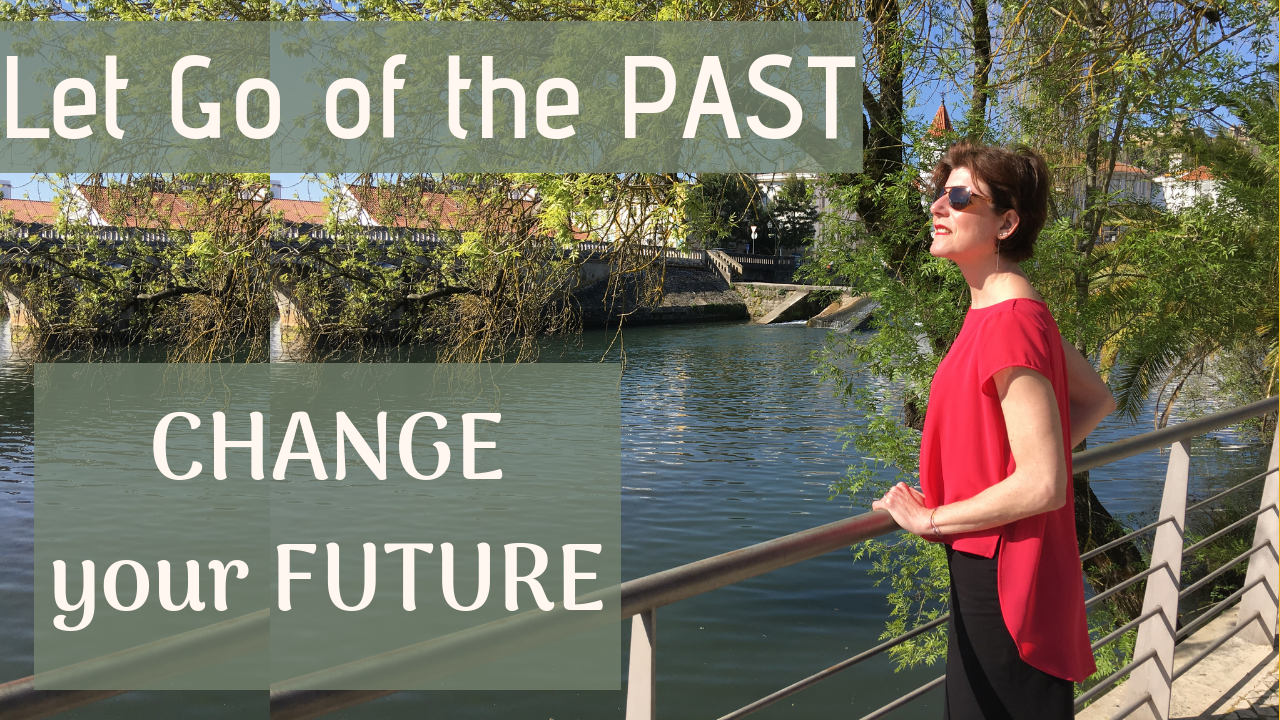 Let Go of the Past. Create Your Future NOW